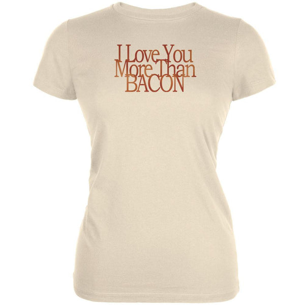 Love More Bacon Funny Cream Juniors Soft T-Shirt