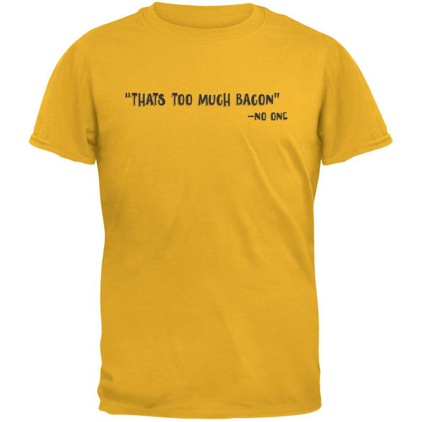 Too Much Bacon Said No One Gold Adult T-Shirt