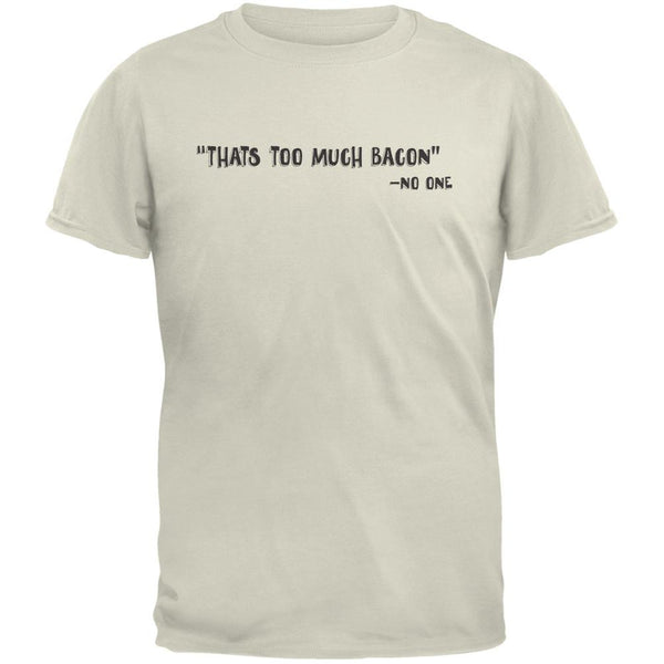 Too Much Bacon Said No One Natural Adult T-Shirt