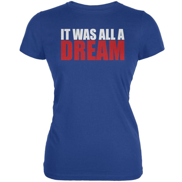 It Was All A Dream Royal Juniors Soft T-Shirt