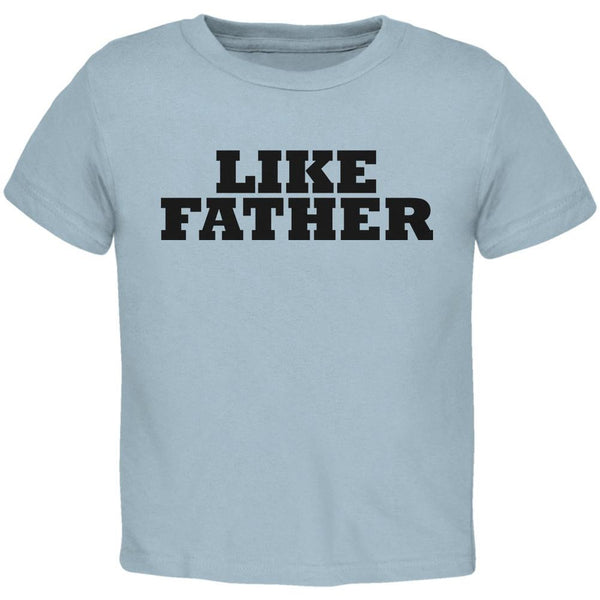 Like Father Buddy Shirt Light Blue Toddler T-Shirt