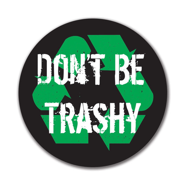 Earth Day Don't be Trashy 4x4 Round Sticker