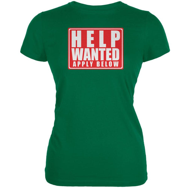 Help Wanted Apply Below Funny Kelly Green Juniors Soft T-Shirt