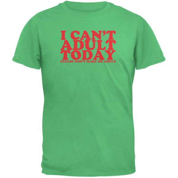 I Can't Adult Today Funny Irish Green Adult T-Shirt