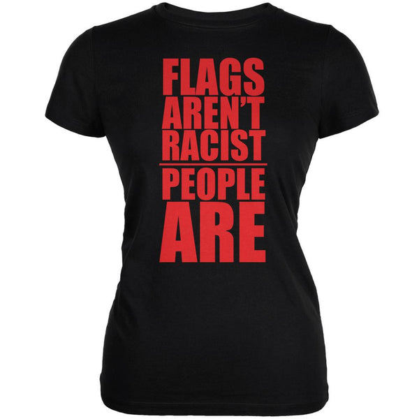 Flags Aren't Racist People Are Black Juniors Soft T-Shirt