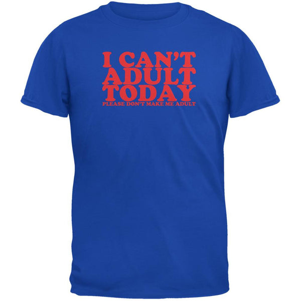 I Can't Adult Today Funny Royal Adult T-Shirt