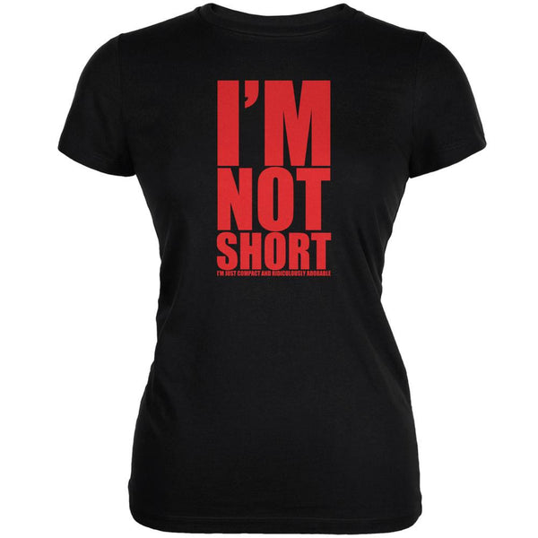 Not Short Adorable Funny Black Juniors Soft T-Shirt