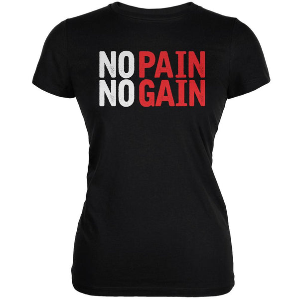 No Pain No Gain Black Juniors Soft T-Shirt