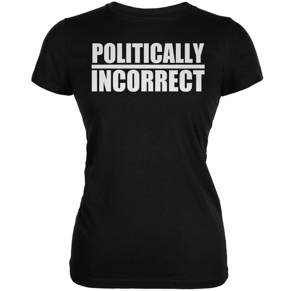 Politically Incorrect Funny Joke Black Juniors Soft T-Shirt
