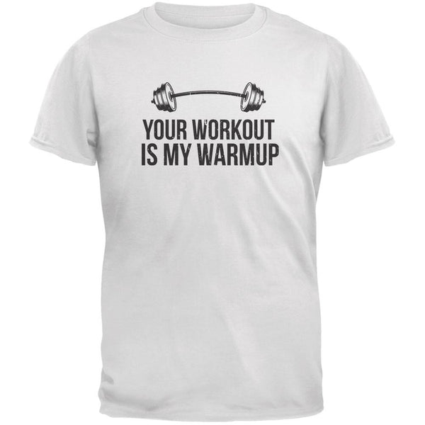 Your Workout Is My Warmup White Adult T-Shirt