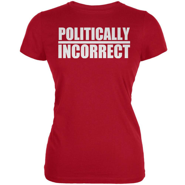 Politically Incorrect Funny Joke Red Juniors Soft T-Shirt