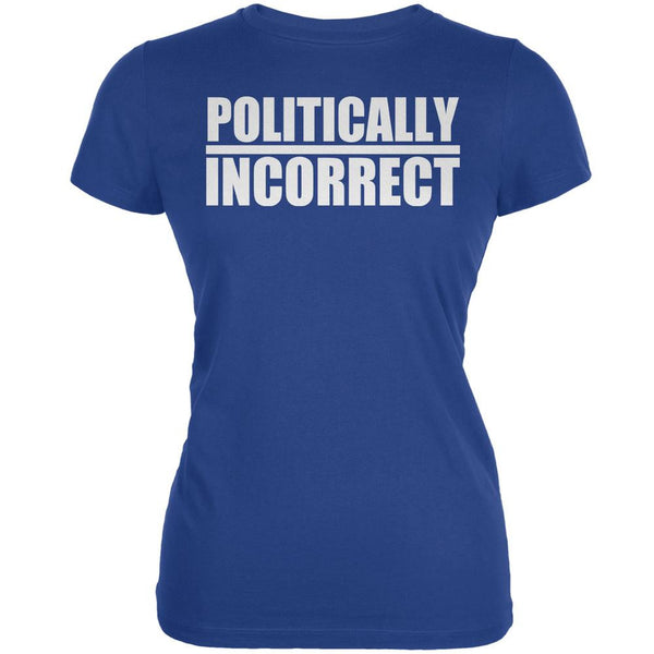 Politically Incorrect Funny Joke Royal Juniors Soft T-Shirt