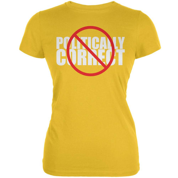 Not Politically Correct Funny Joke Bright Yellow Juniors Soft T-Shirt