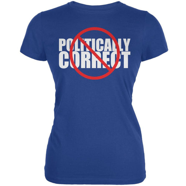 Not Politically Correct Funny Joke Royal Juniors Soft T-Shirt