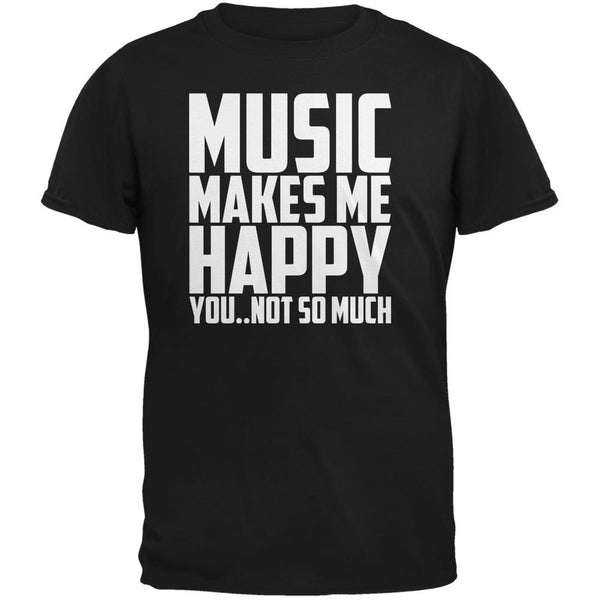 Music Makes Me Happy. You..Not So Much Black Adult T-Shirt