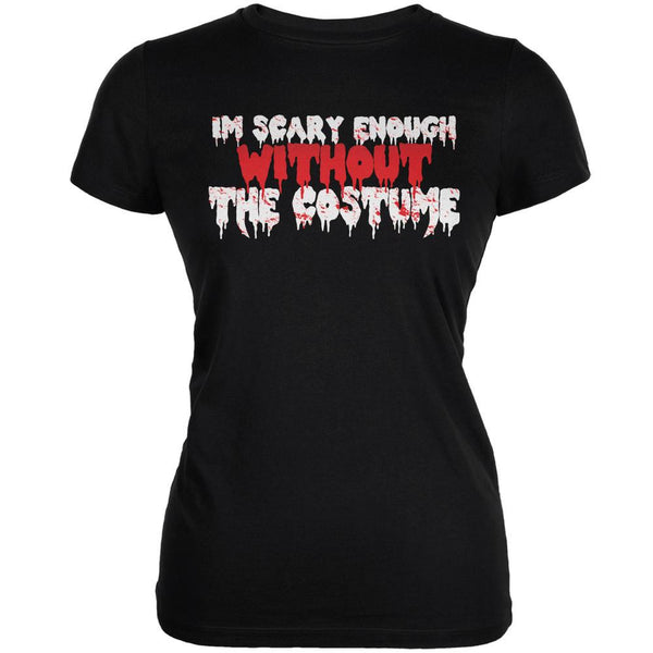 Halloween I'm Scary Enough Without The Costume Black Juniors Soft T-Shirt