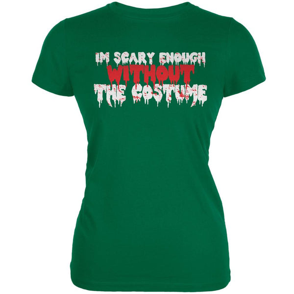 Halloween I'm Scary Enough Without The Costume Kelly Green Juniors Soft T-Shirt