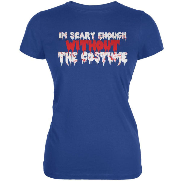 Halloween I'm Scary Enough Without The Costume Royal Juniors Soft T-Shirt