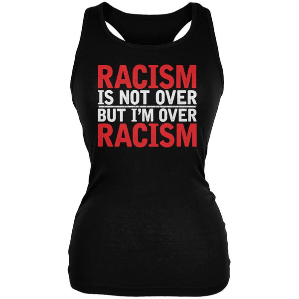 Ferguson Racism Is Not Over But I'm Over Racism Black Juniors Soft Tank Top