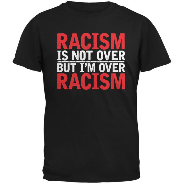 Ferguson Racism Is Not Over But I'm Over Racism Black Adult T-Shirt