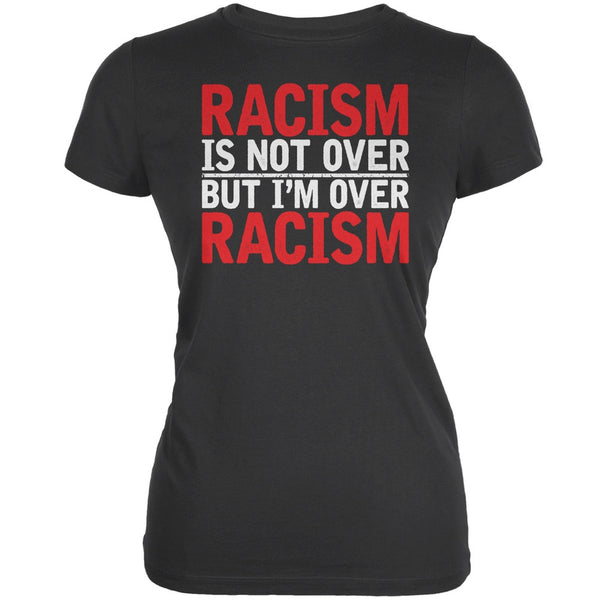 Ferguson Racism Is Not Over But I'm Over Racism Asphalt Juniors Soft T-Shirt