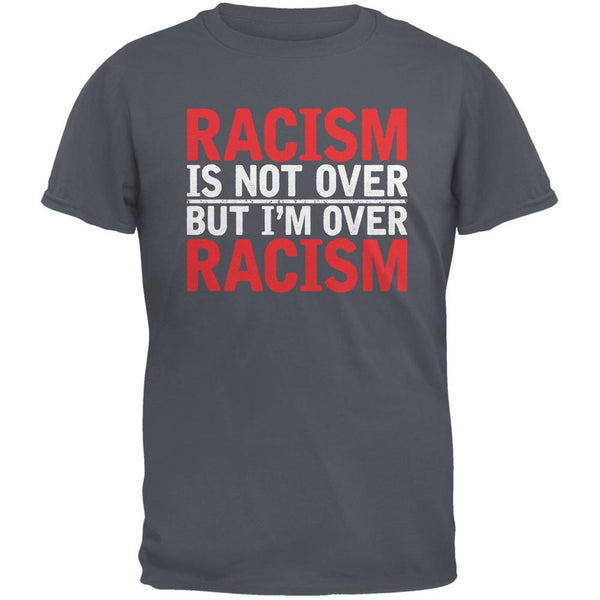 Ferguson Racism Is Not Over But I'm Over Racism Charcoal Grey Adult T-Shirt