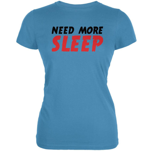 Need More Sleep Aqua Juniors Soft T-Shirt