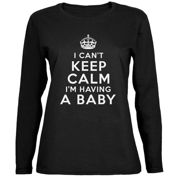 I Can't Keep Calm Having Baby Black Womens Long Sleeve T-Shirt