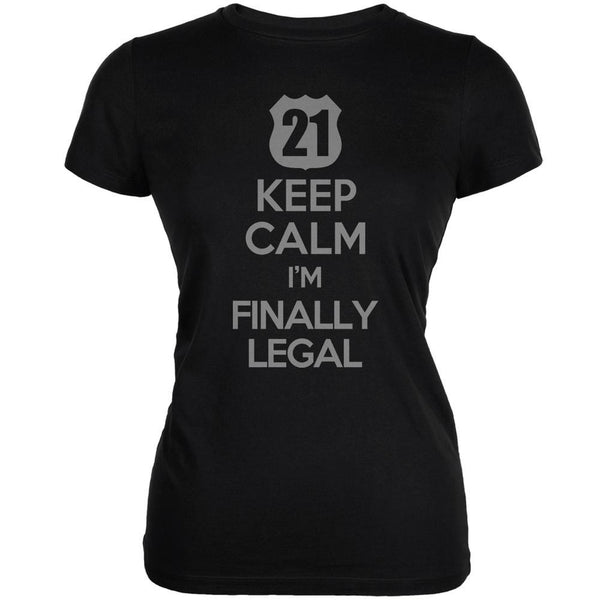 Keep Calm Finally Legal 21st Black Juniors Soft T-Shirt