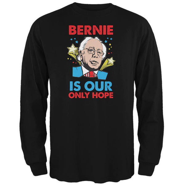 Election 2016 Bernie Is Our Only Hope Black Adult Long Sleeve T-Shirt