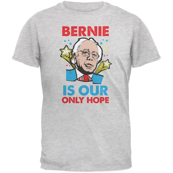 Election 2016 Bernie Is Our Only Hope Light Heather Grey Adult T-Shirt