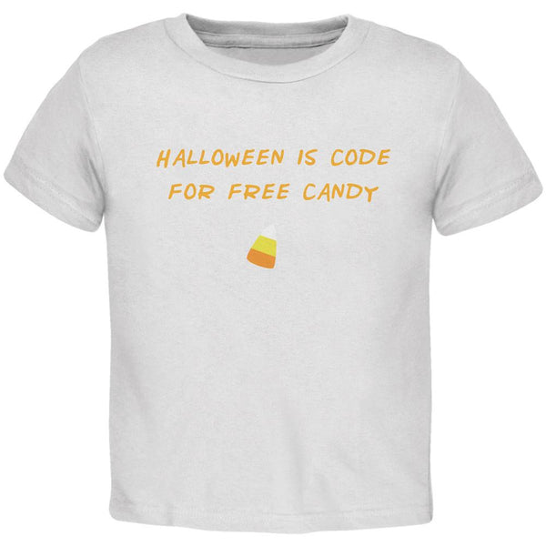 Halloween is Code For Free Candy White Toddler T-Shirt