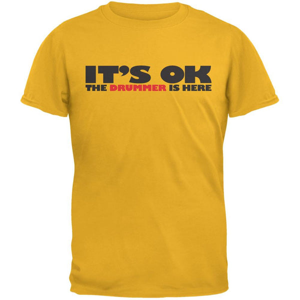 It's Ok The Drummer Is Here Gold Adult T-Shirt