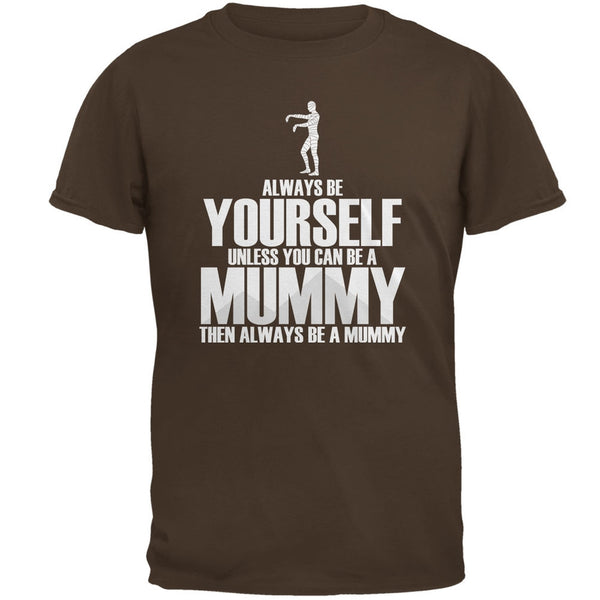 Halloween Always Be Yourself Mummy Brown Adult T-Shirt