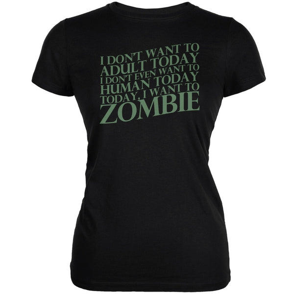 Halloween Don't Adult Today Just Zombie Black Juniors Soft T-Shirt