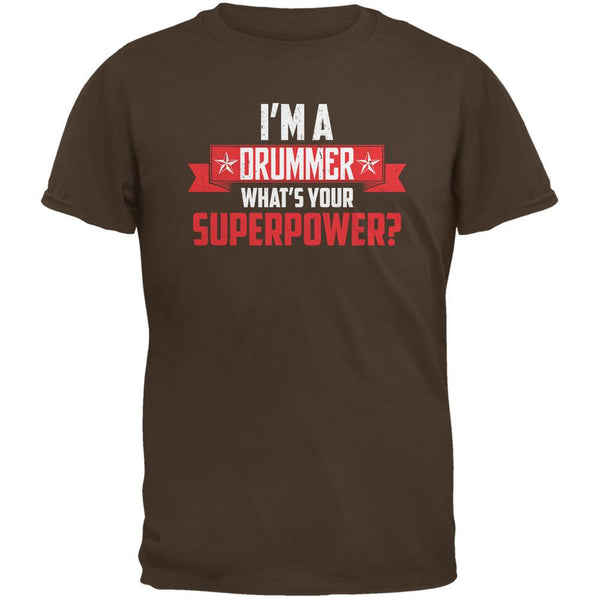 I'm A Drummer What's Your Superpower Brown Adult T-Shirt