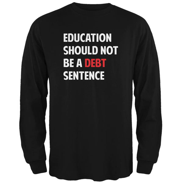 Education Should Not Be a Debt Sentence Black Adult Long Sleeve T-Shirt