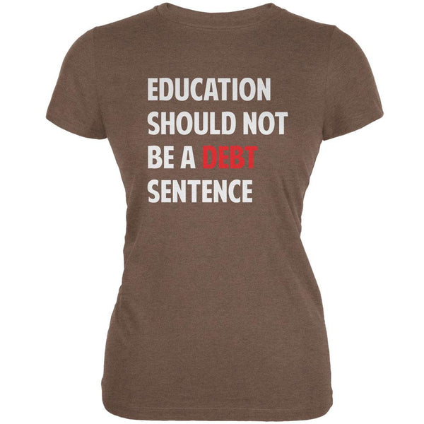 Education Should Not Be a Debt Sentence Heather Brown Juniors Soft T-Shirt