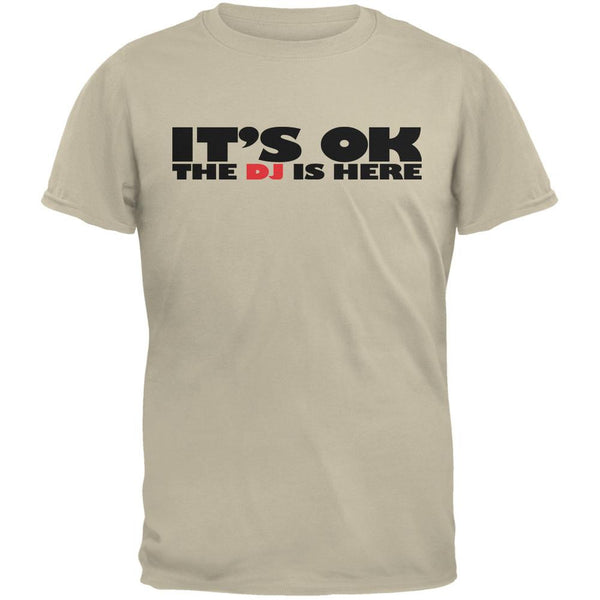It's Ok The DJ Is Here Sand Adult T-Shirt
