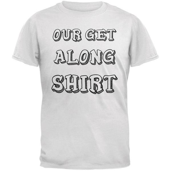 Our Get Along Shirt White Adult T-Shirt