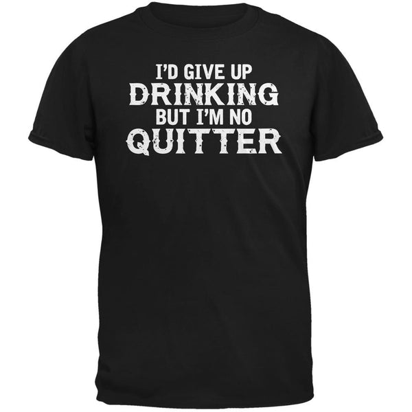 I'd Give Up Drinking But I'm No Quitter Black Adult T-Shirt