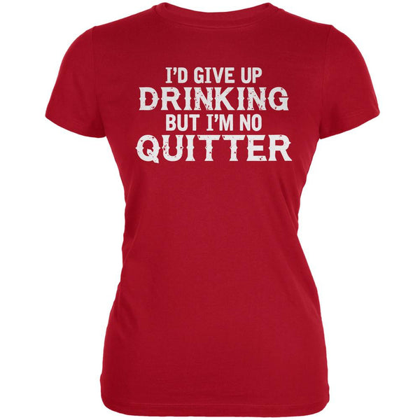 I'd Give Up Drinking But I'm No Quitter Red Juniors Soft T-Shirt