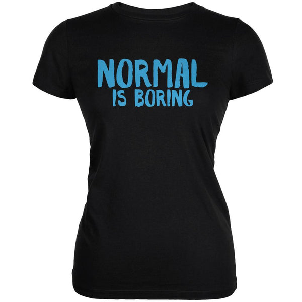 Normal Is Boring Black Juniors Soft T-Shirt