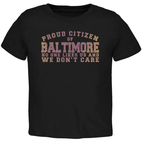 Proud No One Likes Baltimore Black Toddler T-Shirt