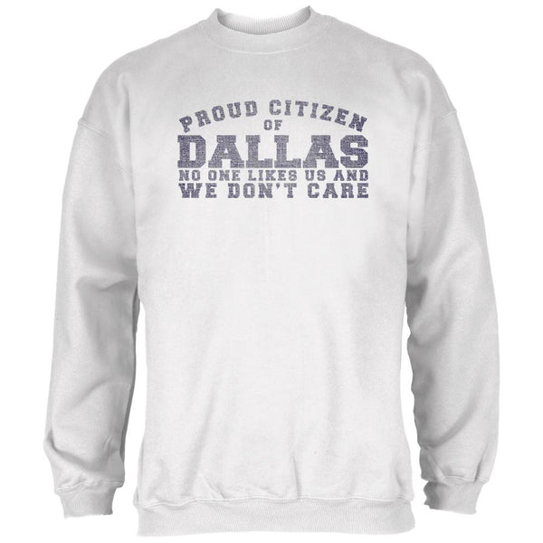 Proud No One Likes Dallas White Adult Sweatshirt