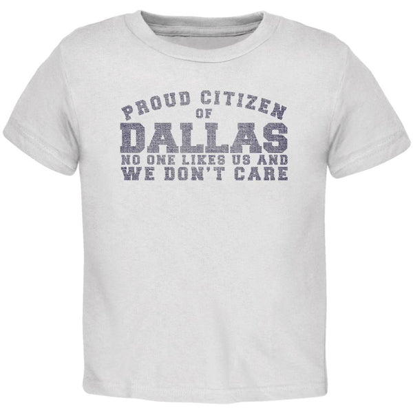 Proud No One Likes Dallas White Toddler T-Shirt