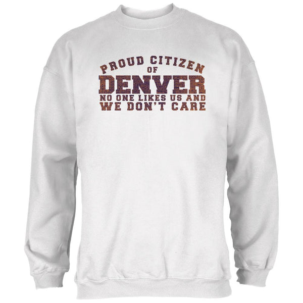 Proud No One Likes Denver White Adult Sweatshirt