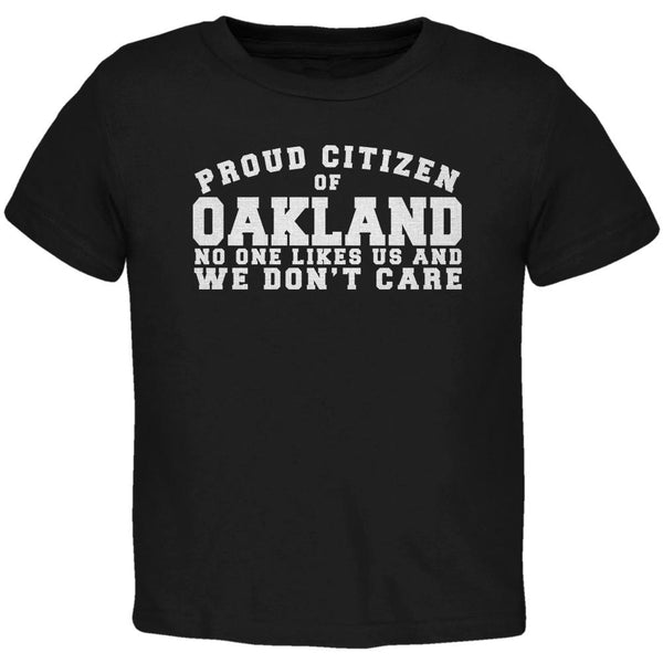 Proud No One Likes Oakland Black Toddler T-Shirt