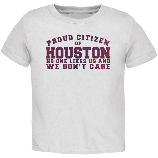 Proud No One Likes Houston White Toddler T-Shirt