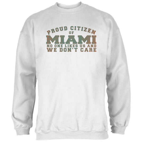 Proud No One Likes Miami White Adult Sweatshirt